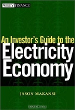 Jason Makansi. An Investor's Guide to the Electricity Economy (Wiley Finance)
