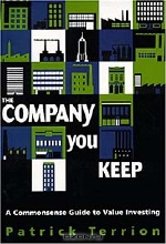 Patrick Terrion. The Company You Keep: A Commonsense Guide to Value Investing
