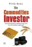 Philip Scott. The Commodities Investor: A Practical Guide to Making Money from the Commodities Cycle