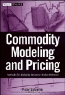 Peter V. Schaeffer. Commodity Modeling and Pricing